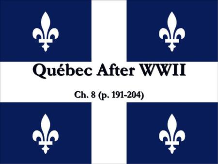 Québec After WWII Ch. 8 (p. 191-204). The Duplessis Era From Great Depression to 1959, Québec controlled by Premier Maurice Duplessis and his Union Nationale.