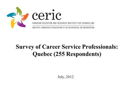 Survey of Career Service Professionals: Quebec (255 Respondents) July, 2012.