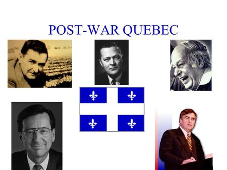 POST-WAR QUEBEC. Theme:Old versus New POST-WAR QUEBEC Theme:Old versus New La Survivance.