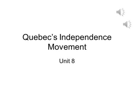 Quebec's Independence Movement Unit 8 Quebec's Independence Movement Because of Canada's English and French history, many Canadians speak French as well.