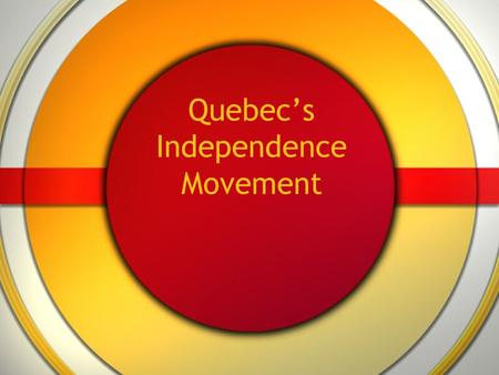 Quebec's Independence Movement. Quebec The Province of Quebec Located in eastern Canada Large part of Canadian industry is centered in Quebec electronics.