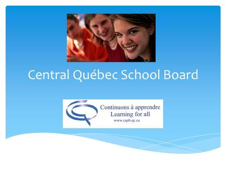 Central Québec School Board. Nearly 150 years of history with the English-speaking community of Québec! Central Québec School Board.