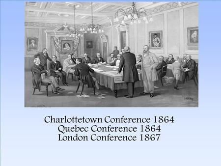 Click to edit Master subtitle style 2/4/10 Charlottetown Conference 1864 Quebec Conference 1864 London Conference 1867.