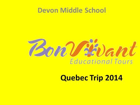 Quebec Trip 2014 Devon Middle School. Trip Dates Departure: Thursday, May 29 th at 7:15am in front of school entrance. First stop in Edmundston (students.