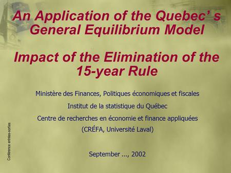 An Application of the Quebec' s General Equilibrium Model Impact of the Elimination of the 15-year Rule Ministère des Finances, Politiques économiques.