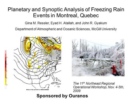 Planetary and Synoptic Analysis of Freezing Rain Events in Montreal, Quebec Gina M. Ressler, Eyad H. Atallah, and John R. Gyakum Department of Atmospheric.
