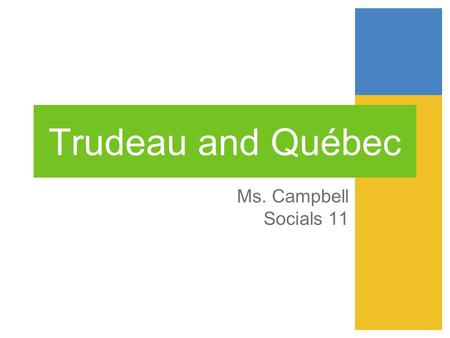 Trudeau and Québec Ms. Campbell Socials 11.