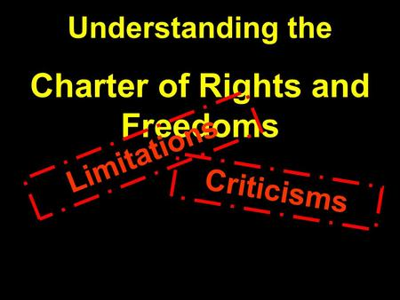 Understanding the Charter of Rights and Freedoms Limitations Criticisms.
