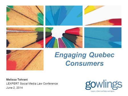Engaging Quebec Consumers Melissa Tehrani LEXPERT Social Media Law Conference June 2, 2014.