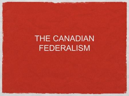 THE CANADIAN FEDERALISM