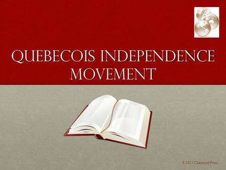 Quebecois Independence Movement © 2011 Clairmont Press.