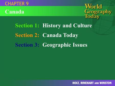 Section 1:History and Culture Section 2:Canada Today Section 3:Geographic Issues CHAPTER 9 Canada.