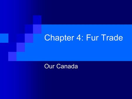 Chapter 4: Fur Trade Our Canada.