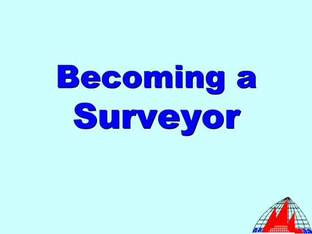 Becoming a Surveyor. The Surveying Career Offers a lot of opportunities for advancement to the point of being a partner or owner Offers a lot of opportunities.