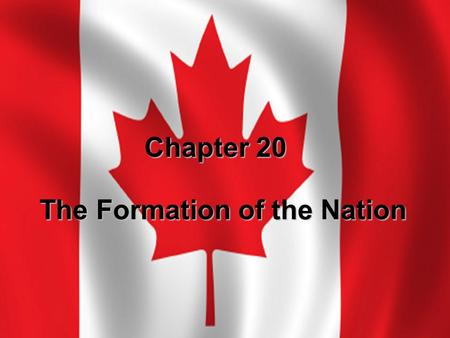 The Formation of the Nation Chapter 20. I. The European Discovery V. The Canadian Nation IV. Self-Government and Confederation III. British Canada II.