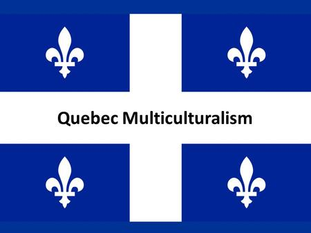 Quebec Multiculturalism. Who Am I? This nickname for the Montréal Canadians refers to the original French settlers: – Habitants In 1995, this Québec Hockey.
