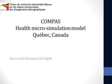 COMPAS Health micro-simulation model Québec, Canada Pierre-Carl Michaud, ESG UQAM.