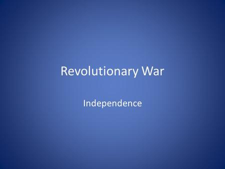 Revolutionary War Independence. King George III Revolutionary War A classic war with professional armies A civil war A guerilla war Pitted Indians allied.