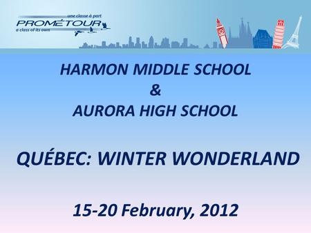 HARMON MIDDLE SCHOOL & AURORA HIGH SCHOOL QUÉBEC: WINTER WONDERLAND 15-20 February, 2012.