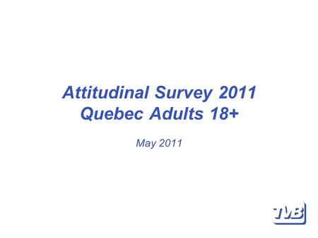 Attitudinal Survey 2011 Quebec Adults 18+ May 2011.