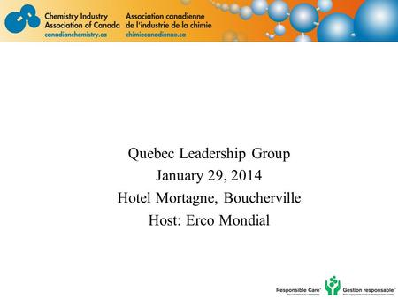 Quebec Leadership Group January 29, 2014 Hotel Mortagne, Boucherville Host: Erco Mondial.