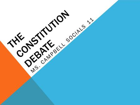 THE CONSTITUTION DEBATE MS. CAMPBELL SOCIALS 11. THE CONSTITUTION DEBATE By 1984 Canadians outside Quebec felt the issues of the Constitution had been.