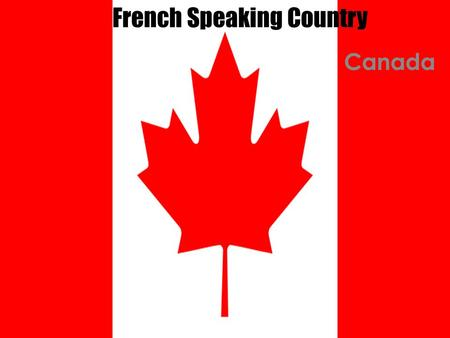 Canada French Speaking Country. About Canada Canada is the second largest country in the world. The population is about 34 million people. The first known.