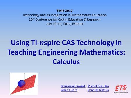 TIME 2012 Technology and its Integration in Mathematics Education 10 th Conference for CAS in Education & Research July 10-14, Tartu, Estonia.