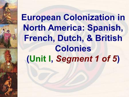 European Colonization in North America: Spanish, French, Dutch, & British Colonies (Unit I, Segment 1 of 5)