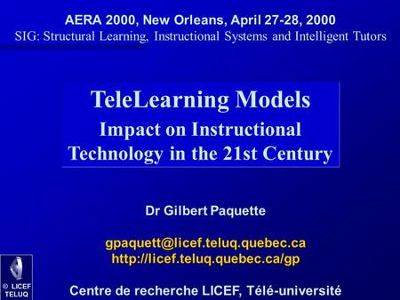 © LICEF TELUQ TeleLearning Models Impact on Instructional Technology in the 21st Century Dr Gilbert