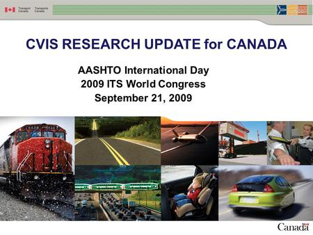 CVIS RESEARCH UPDATE for CANADA AASHTO International Day 2009 ITS World Congress September 21, 2009.