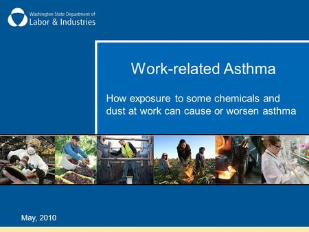 Work-related Asthma May, 2010 How exposure to some chemicals and dust at work can cause or worsen asthma.