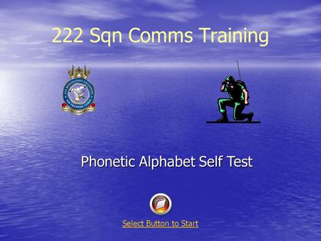 222 Sqn Comms Training Phonetic Alphabet Self Test Select Button to Start.