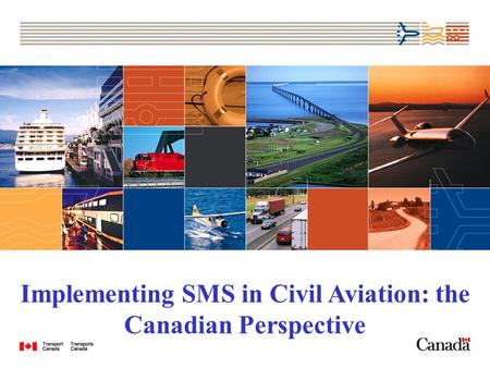 Implementing SMS in Civil Aviation: the Canadian Perspective.