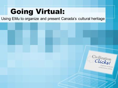 Going Virtual: Using EMu to organize and present Canada's cultural heritage.