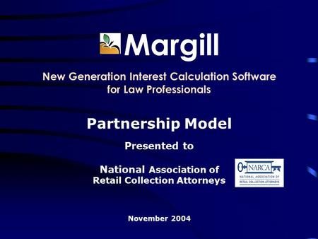Margill New Generation Interest Calculation Software for Law Professionals Partnership Model Presented to National Association of Retail Collection Attorneys.