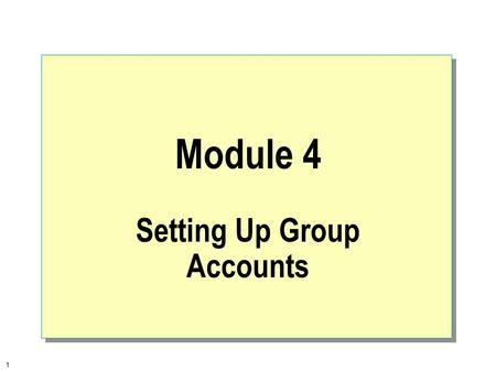 1 Module 4 Setting Up Group Accounts. 2  Overview Introduction to Groups Planning a Group Strategy Creating Local and Global Groups Implementing Built-in.