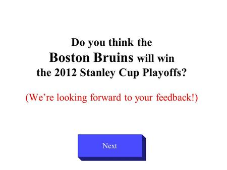 Do you think the Boston Bruins will win the 2012 Stanley Cup Playoffs? (We're looking forward to your feedback!) Next.
