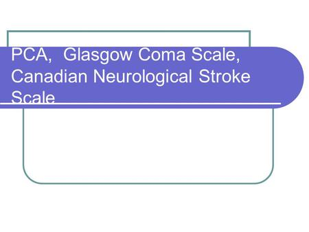 PCA, Glasgow Coma Scale, Canadian Neurological Stroke Scale