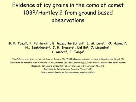 Evidence of icy grains in the coma of comet 103P/Hartley 2 from ground based observations G. P. Tozzi 1, P. Patriarchi 1, E. Mazzotta-Epifani 2, L. M.