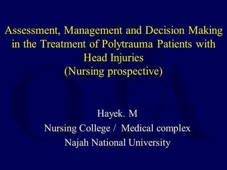 Assessment, Management and Decision Making in the Treatment of Polytrauma Patients with Head Injuries (Nursing prospective) Hayek. M Nursing College /