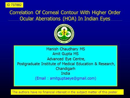 Correlation Of Corneal Contour With Higher Order Ocular Aberrations (HOA) In Indian Eyes Manish Chaudhary MS Amit Gupta MS Advanced Eye Centre, Postgraduate.