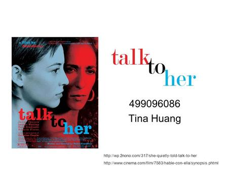 499096086 Tina Huang http://wp.2nono.com/317/she-quietly-told-talk-to-her http://www.cinema.com/film/7583/hable-con-ella/synopsis.phtml.