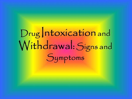 Drug Intoxication and Withdrawal: Signs and Symptoms.