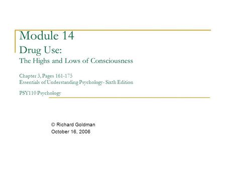 Module 14 Drug Use: The Highs and Lows of Consciousness Chapter 3, Pages 161-175 Essentials of Understanding Psychology- Sixth Edition PSY110 Psychology.