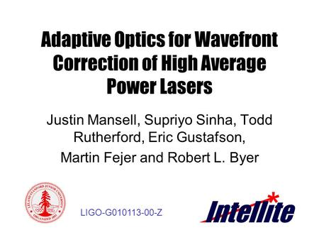Adaptive Optics for Wavefront Correction of High Average Power Lasers Justin Mansell, Supriyo Sinha, Todd Rutherford, Eric Gustafson, Martin Fejer and.
