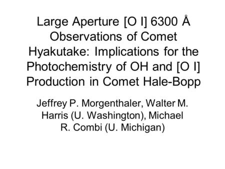 Large Aperture [O I] 6300 Å Observations of Comet Hyakutake: Implications for the Photochemistry of OH and [O I] Production in Comet Hale-Bopp Jeffrey.