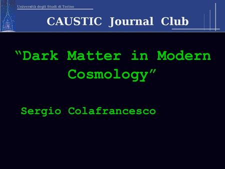 """Dark Matter in Modern Cosmology"" Sergio Colafrancesco."