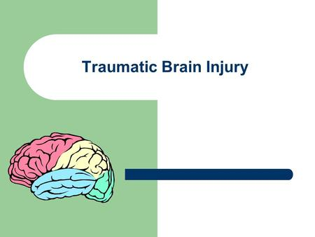 "Traumatic Brain Injury. Definition of TBI ""An insult to the brain, not of degenerative or congenital nature caused by an external physical force that."