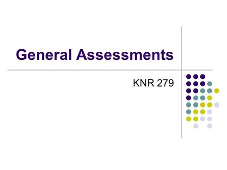 General Assessments KNR 279. General Assessment Typically CTRS do not administer general assessments but need to be familiar and understand implications.